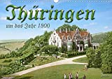 Thüringen um das Jahr 1900 – Fotos neu restauriert und detailcoloriert. (Wandkalender 2021 DIN A3 quer)